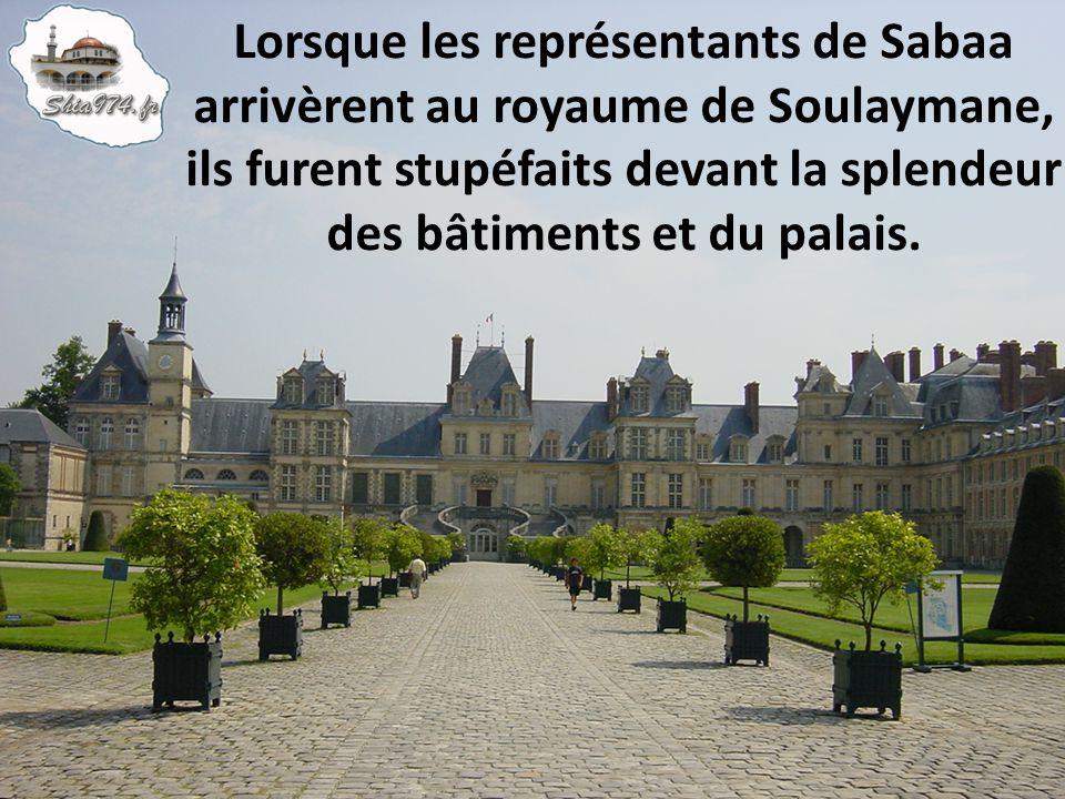 Lorsque les représentants de Sabaa arrivèrent au royaume de Soulaymane, ils furent stupéfaits devant la splendeur des bâtiments et du palais.