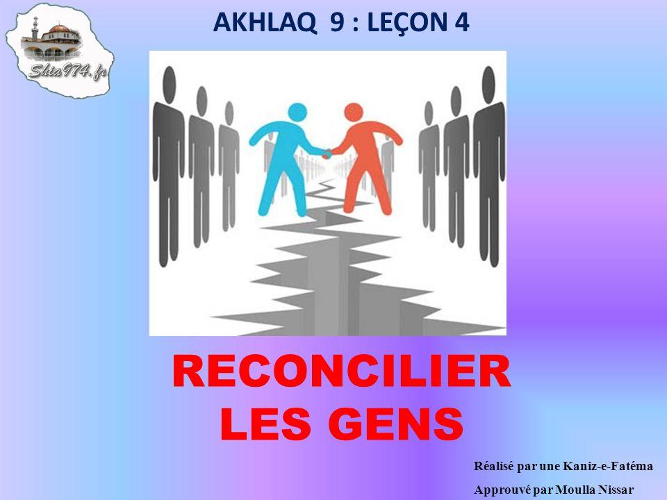 RECONCILIER LES GENS AKHLAQ 9 : LEÇON 4 Réalisé par une Kaniz-e-Fatéma