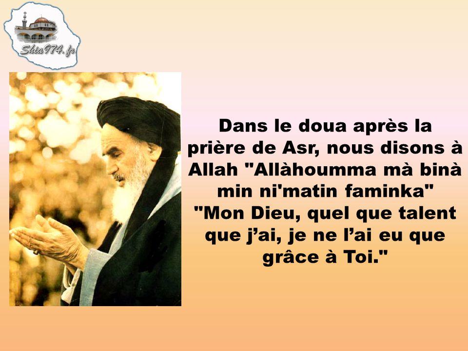 Dans le doua après la prière de Asr, nous disons à Allah Allàhoumma mà binà min ni matin faminka Mon Dieu, quel que talent que j'ai, je ne l'ai eu que grâce à Toi.