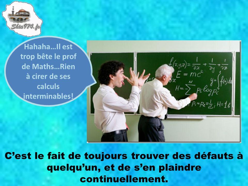 Hahaha…Il est trop bête le prof de Maths…Rien à cirer de ses calculs interminables!