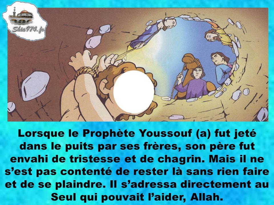 Lorsque le Prophète Youssouf (a) fut jeté dans le puits par ses frères, son père fut envahi de tristesse et de chagrin.