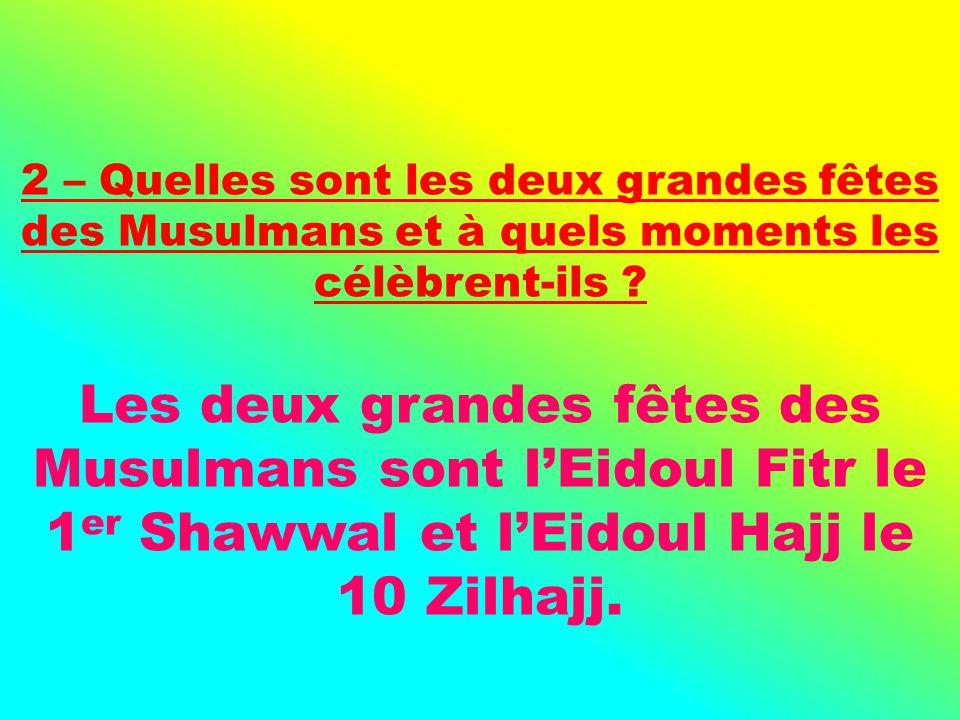 2 – Quelles sont les deux grandes fêtes des Musulmans et à quels moments les célèbrent-ils