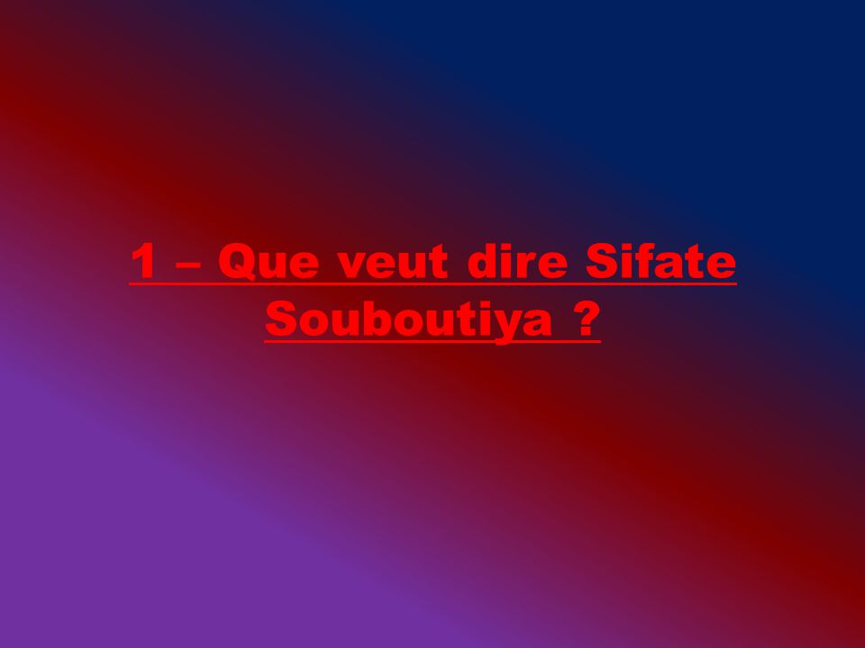 1 – Que veut dire Sifate Souboutiya