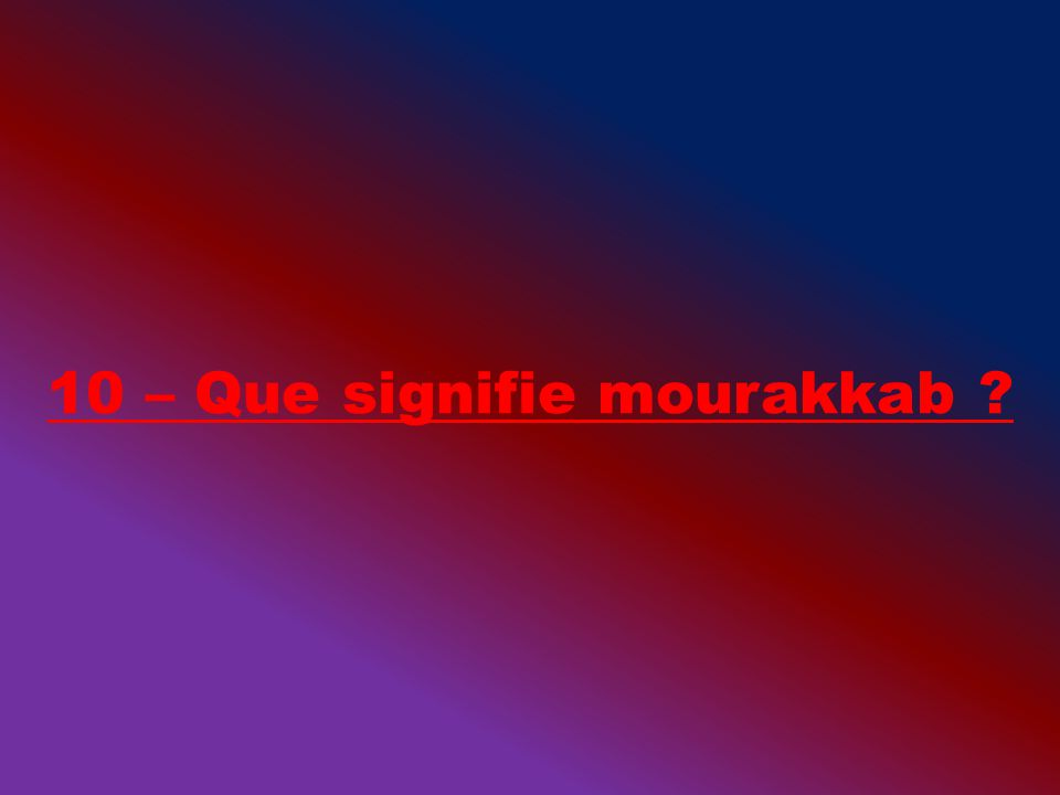 10 – Que signifie mourakkab