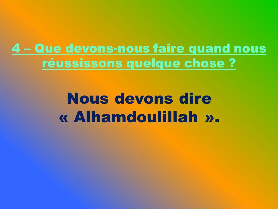 Nous devons dire « Alhamdoulillah ».