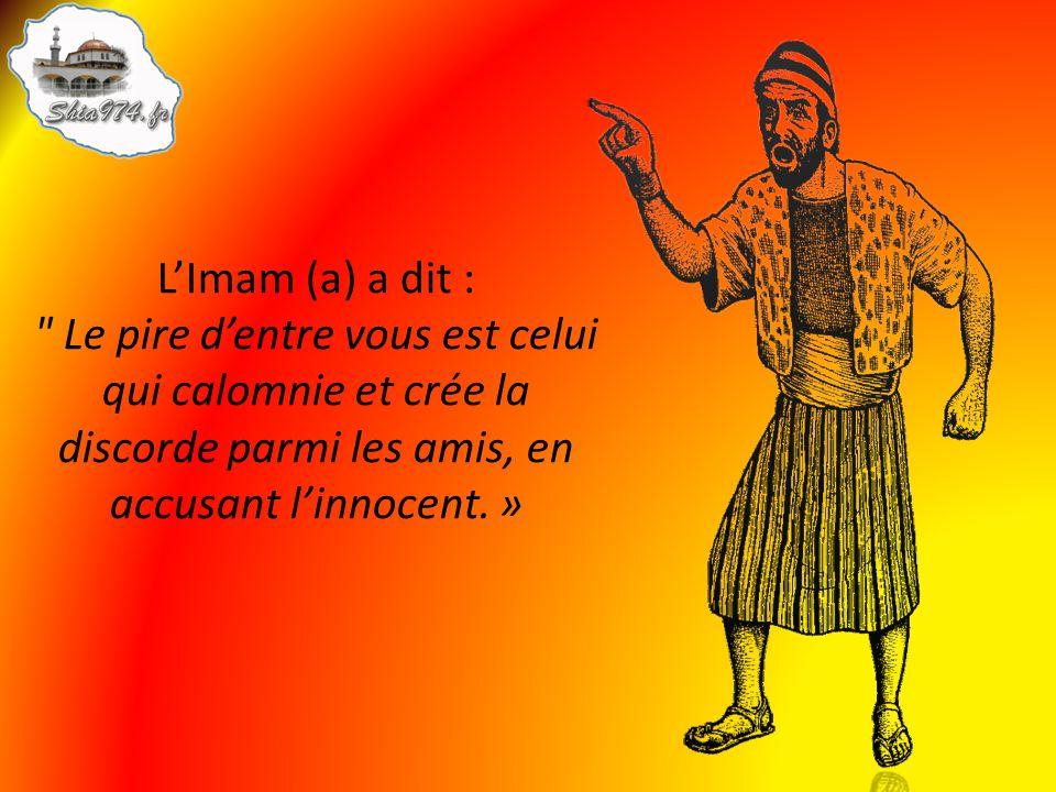L'Imam (a) a dit : Le pire d'entre vous est celui qui calomnie et crée la discorde parmi les amis, en accusant l'innocent.