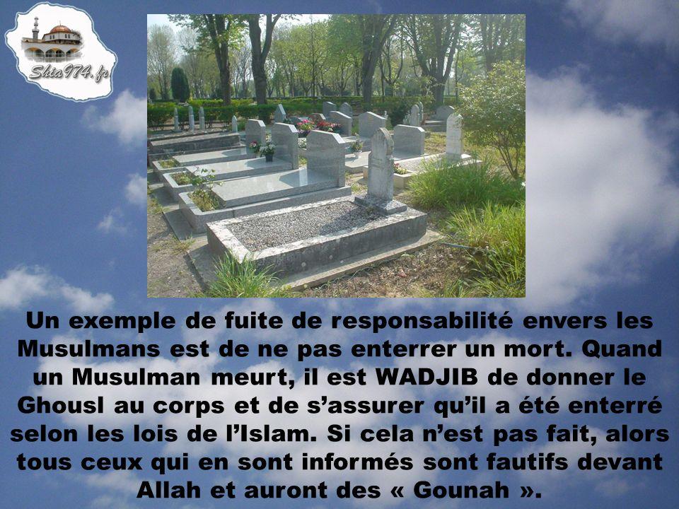 Un exemple de fuite de responsabilité envers les Musulmans est de ne pas enterrer un mort.