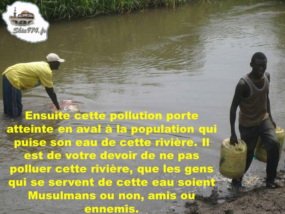 Ensuite cette pollution porte atteinte en aval à la population qui puise son eau de cette rivière.