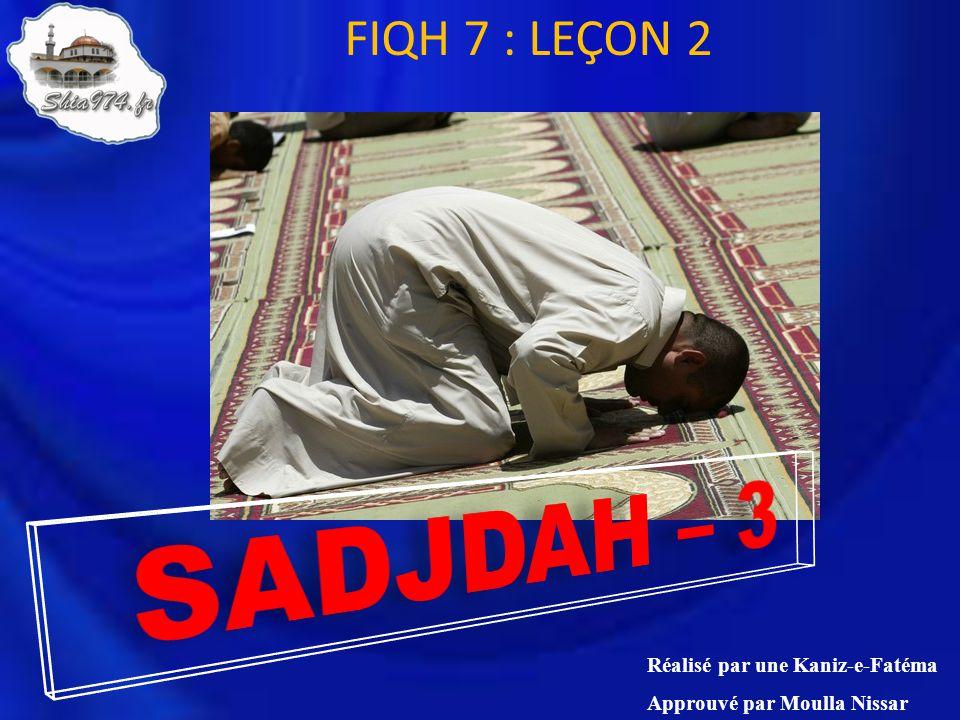 SADJDAH – 3 FIQH 7 : LEÇON 2 Réalisé par une Kaniz-e-Fatéma