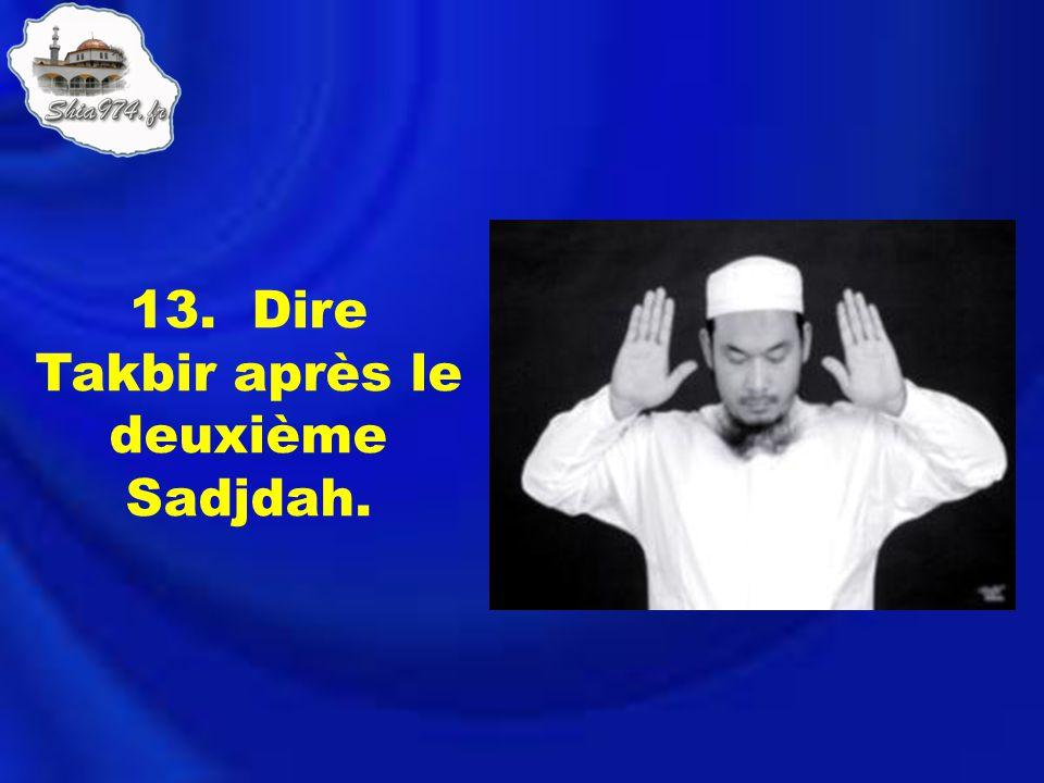 13. Dire Takbir après le deuxième Sadjdah.