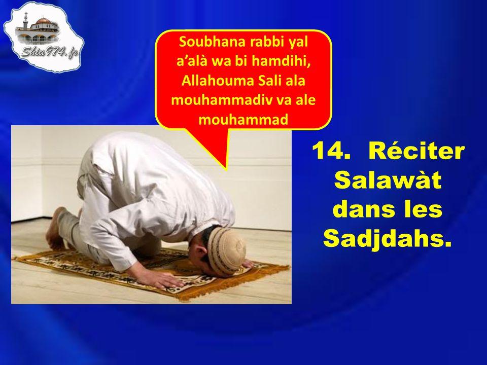 14. Réciter Salawàt dans les Sadjdahs.