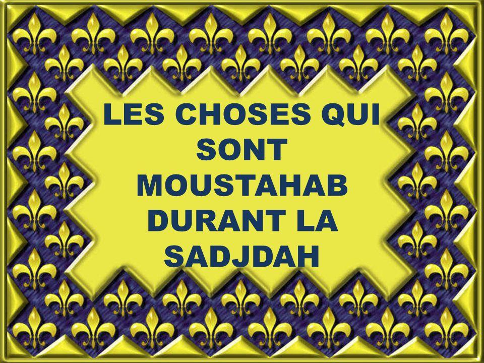 LES CHOSES QUI SONT MOUSTAHAB DURANT LA SADJDAH