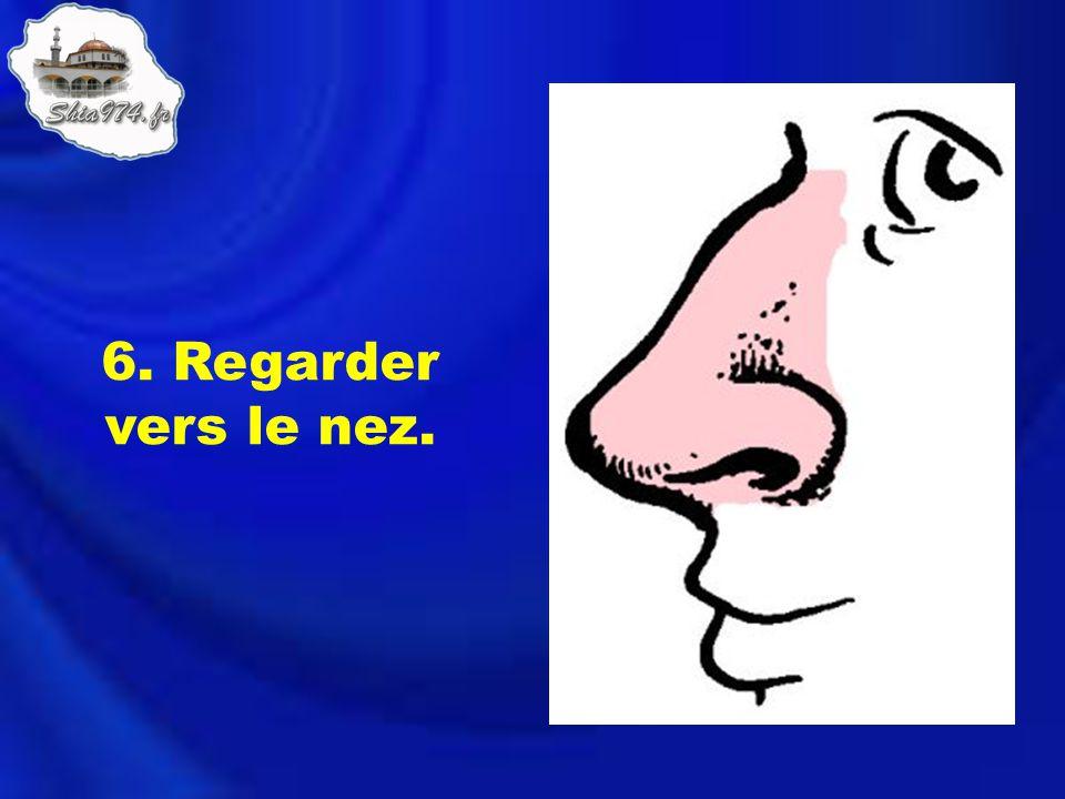 6. Regarder vers le nez.