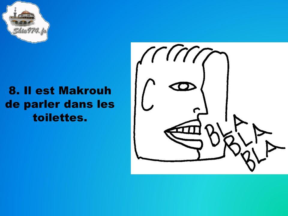 8. Il est Makrouh de parler dans les toilettes.