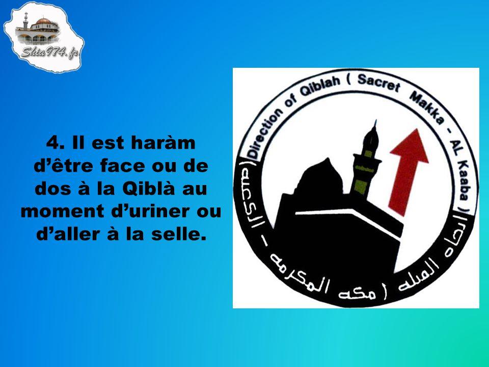 4. Il est haràm d'être face ou de dos à la Qiblà au moment d'uriner ou d'aller à la selle.