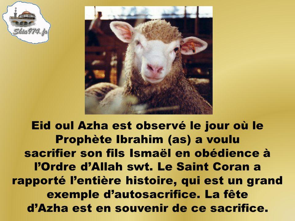 Eid oul Azha est observé le jour où le Prophète Ibrahim (as) a voulu sacrifier son fils Ismaël en obédience à l'Ordre d'Allah swt.