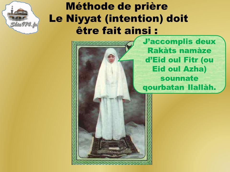 Méthode de prière Le Niyyat (intention) doit être fait ainsi :
