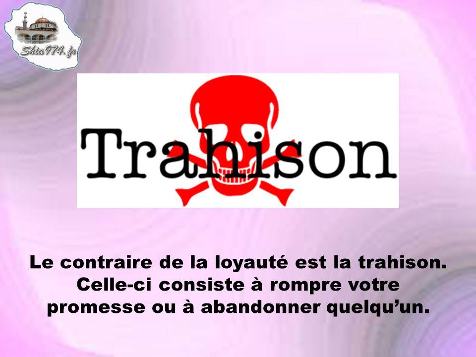 Le contraire de la loyauté est la trahison