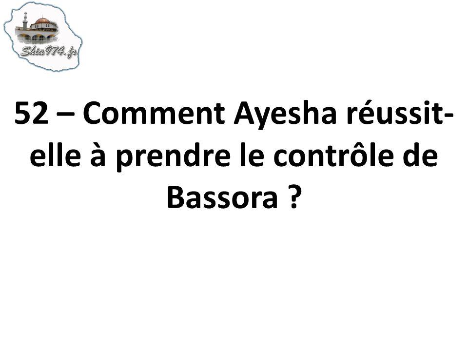 52 – Comment Ayesha réussit-elle à prendre le contrôle de Bassora