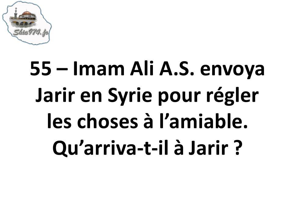 55 – Imam Ali A.S. envoya Jarir en Syrie pour régler les choses à l'amiable.