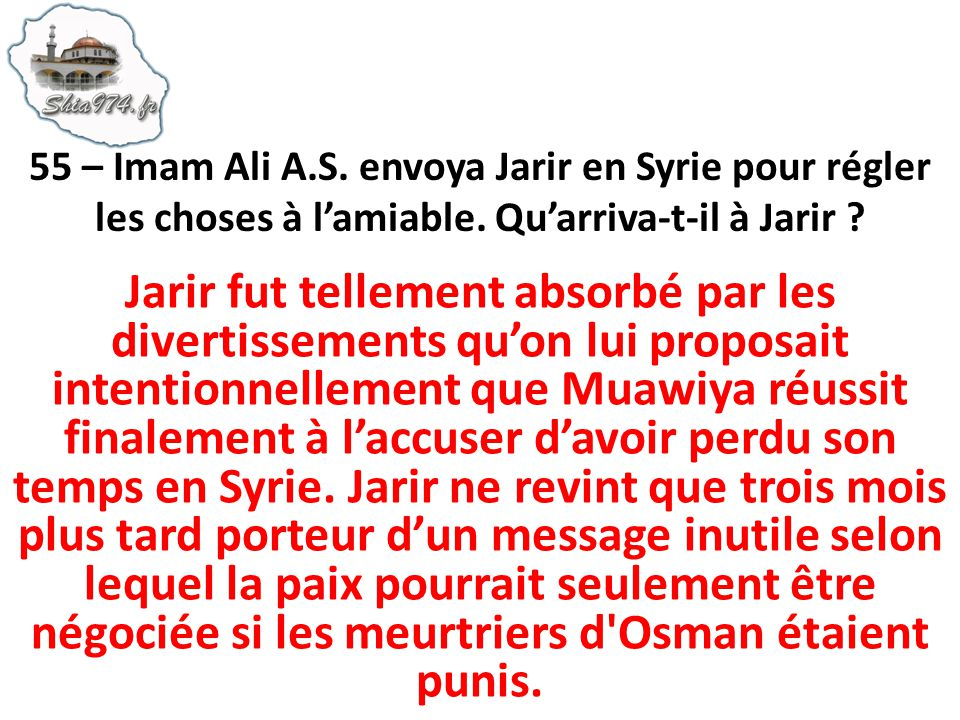55 – Imam Ali A.S. envoya Jarir en Syrie pour régler les choses à l'amiable. Qu'arriva-t-il à Jarir