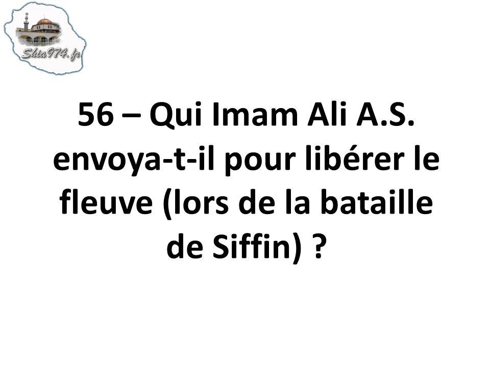 56 – Qui Imam Ali A.S. envoya-t-il pour libérer le fleuve (lors de la bataille de Siffin)