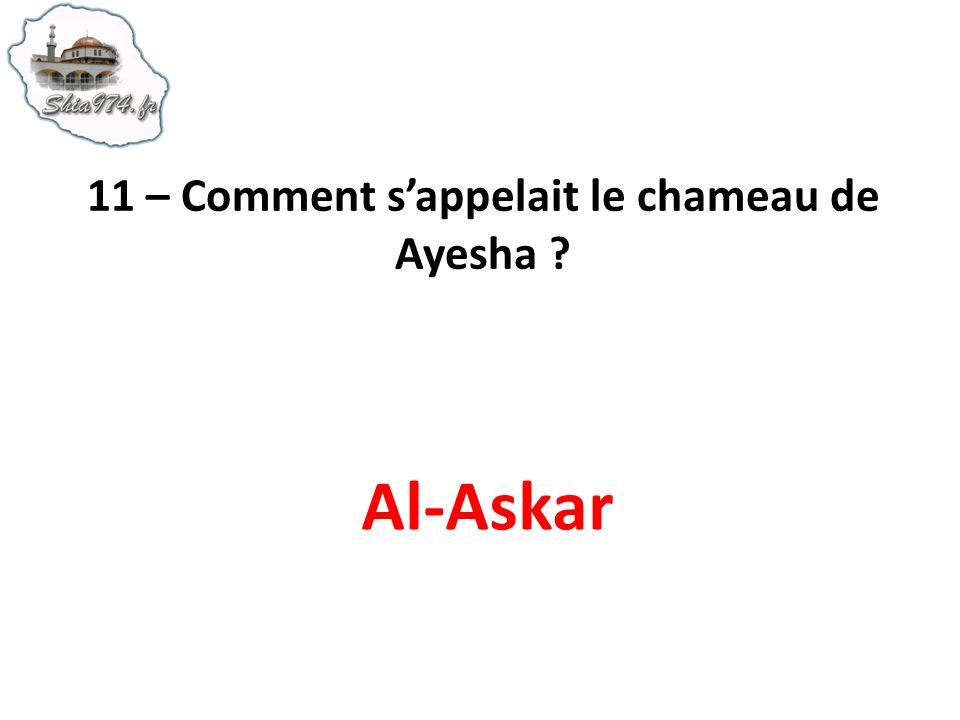 11 – Comment s'appelait le chameau de Ayesha