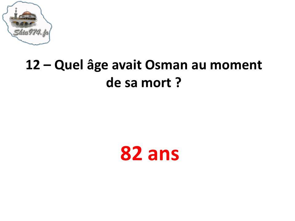 12 – Quel âge avait Osman au moment de sa mort