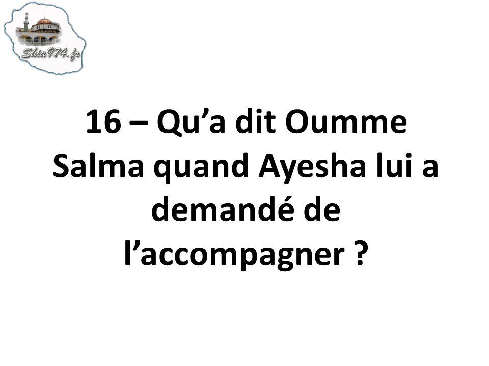 16 – Qu'a dit Oumme Salma quand Ayesha lui a demandé de l'accompagner