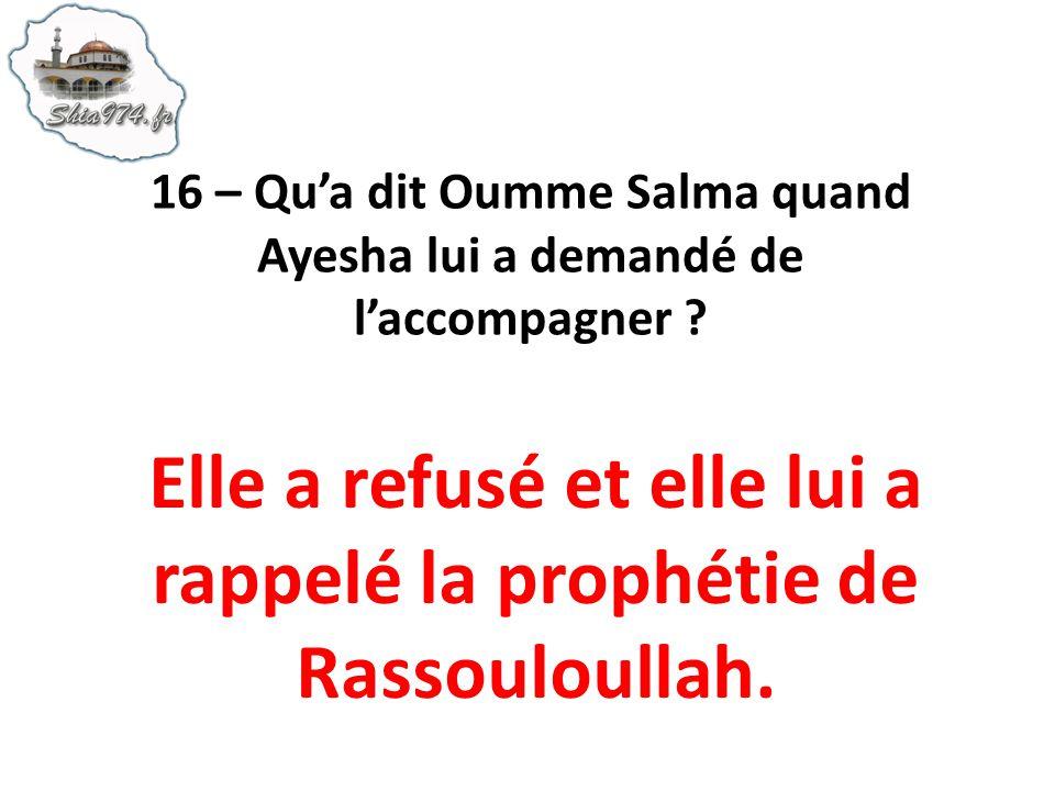 Elle a refusé et elle lui a rappelé la prophétie de Rassouloullah.