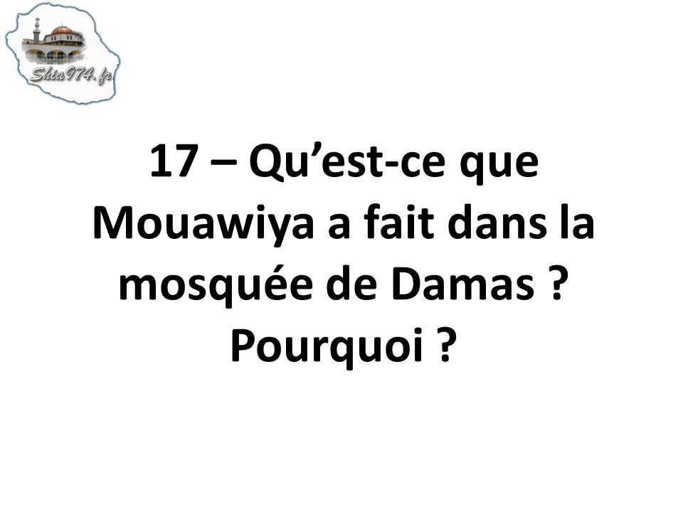 17 – Qu'est-ce que Mouawiya a fait dans la mosquée de Damas Pourquoi