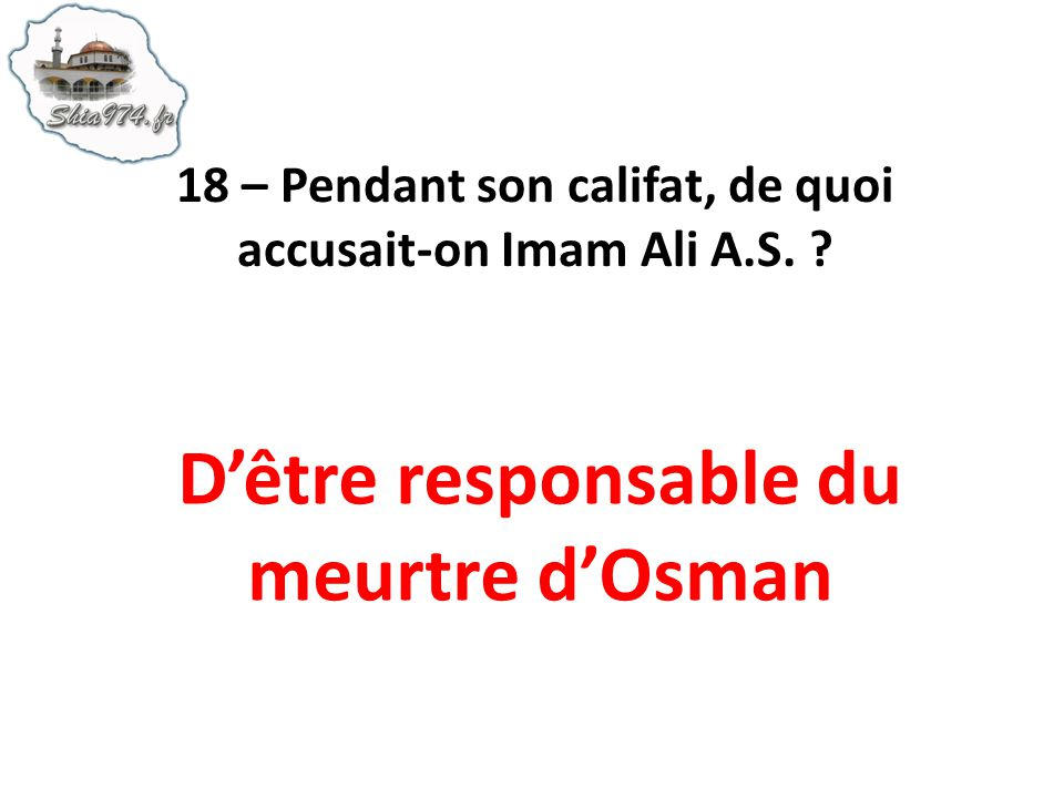18 – Pendant son califat, de quoi accusait-on Imam Ali A.S.