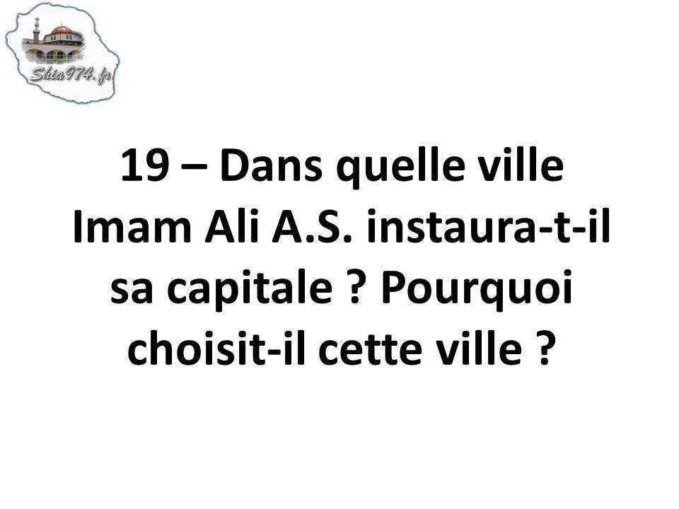19 – Dans quelle ville Imam Ali A. S. instaura-t-il sa capitale