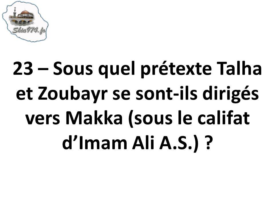 23 – Sous quel prétexte Talha et Zoubayr se sont-ils dirigés vers Makka (sous le califat d'Imam Ali A.S.)