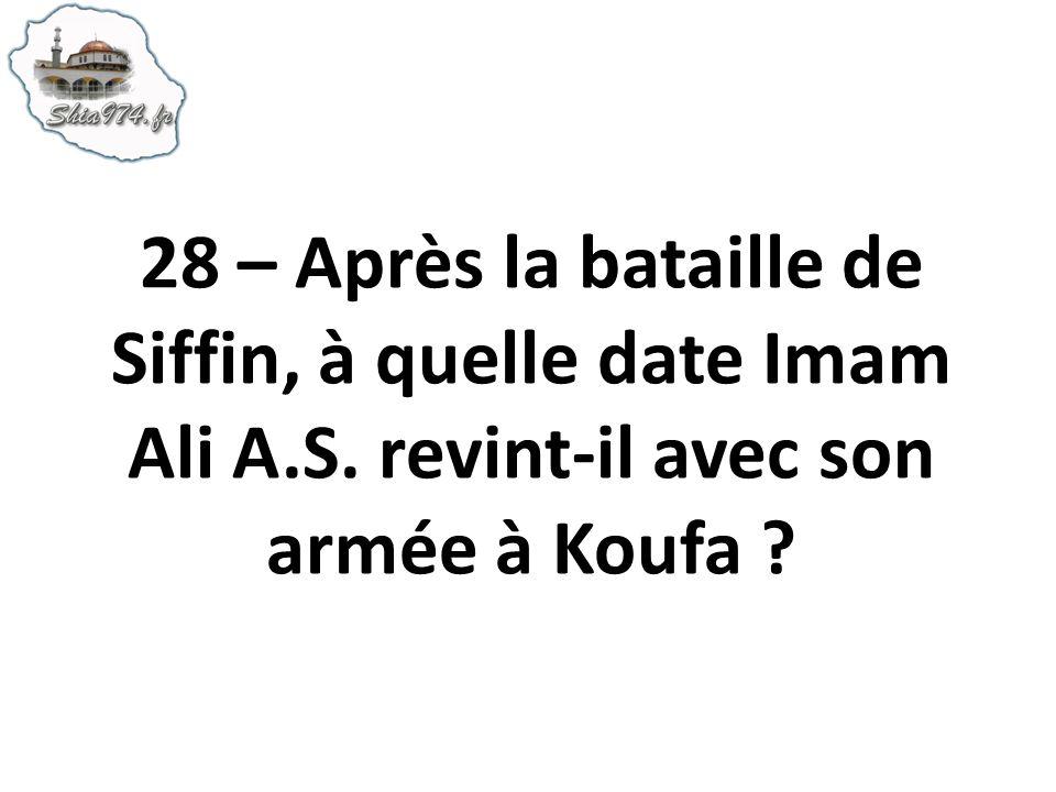 28 – Après la bataille de Siffin, à quelle date Imam Ali A. S