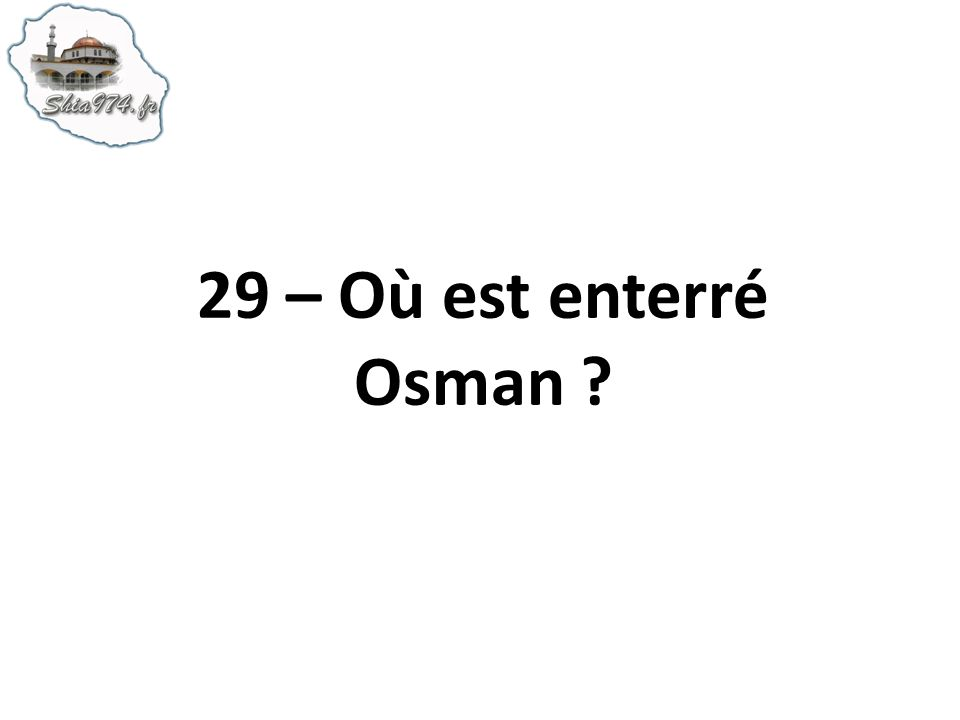 29 – Où est enterré Osman