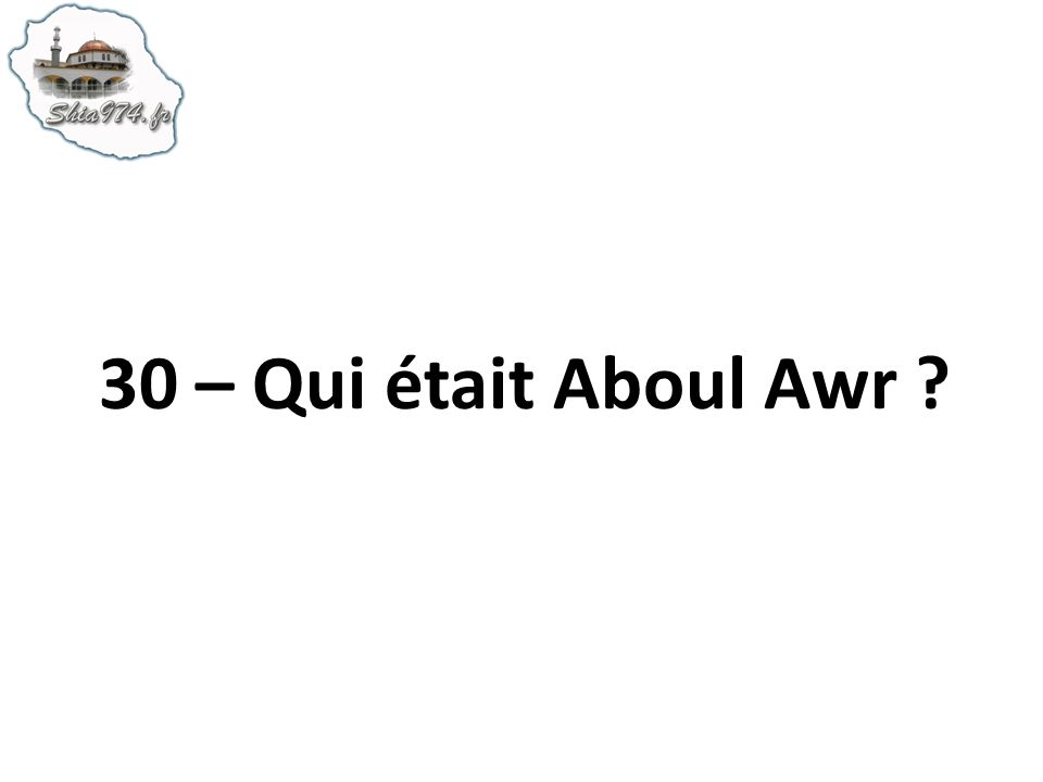 30 – Qui était Aboul Awr