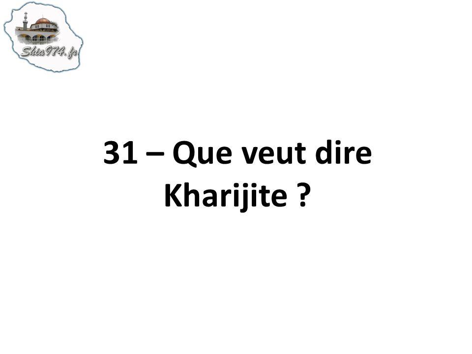 31 – Que veut dire Kharijite