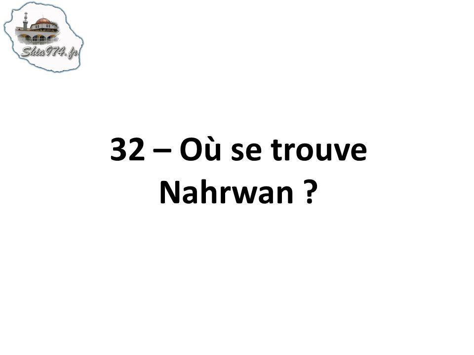 32 – Où se trouve Nahrwan