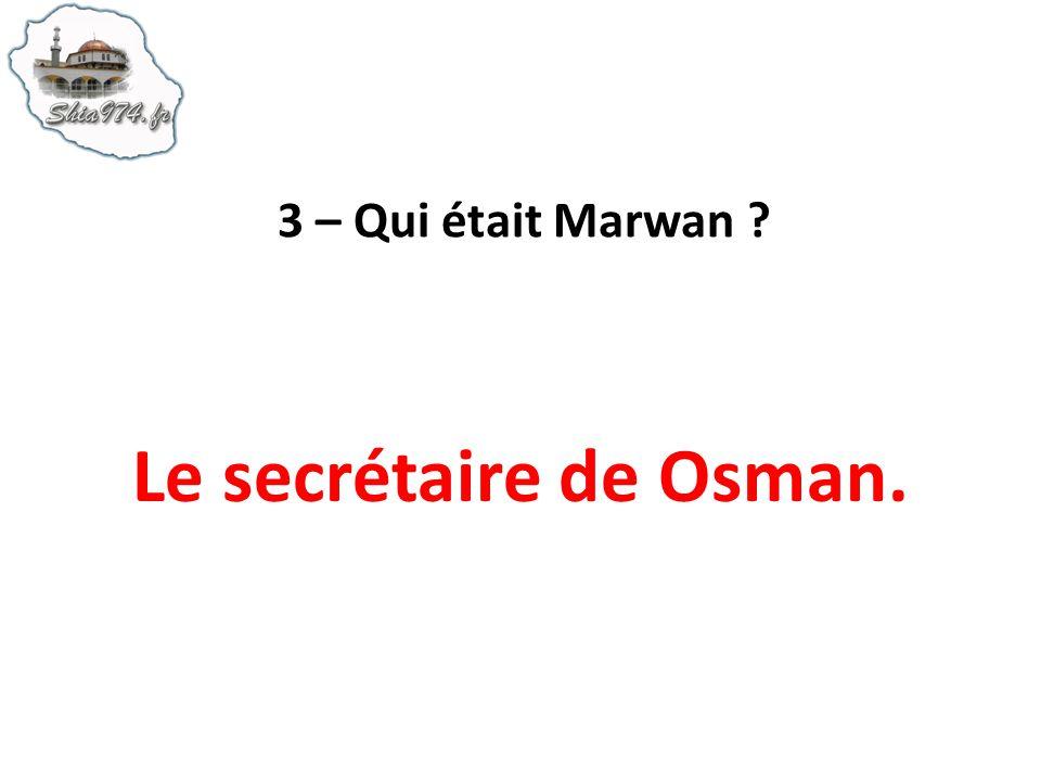 3 – Qui était Marwan Le secrétaire de Osman.