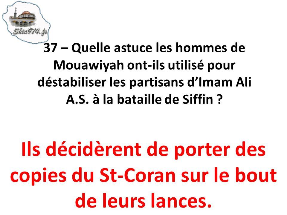 37 – Quelle astuce les hommes de Mouawiyah ont-ils utilisé pour déstabiliser les partisans d'Imam Ali A.S. à la bataille de Siffin