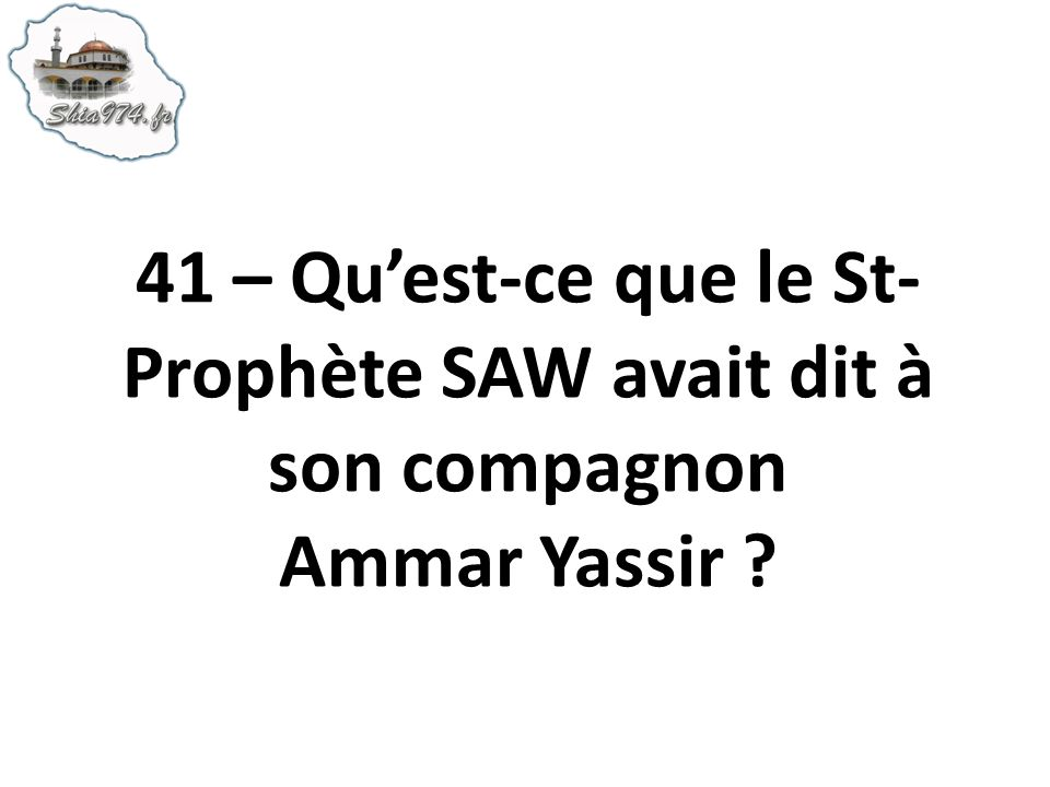 41 – Qu'est-ce que le St-Prophète SAW avait dit à son compagnon Ammar Yassir
