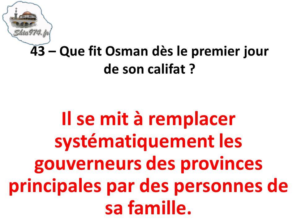 43 – Que fit Osman dès le premier jour de son califat