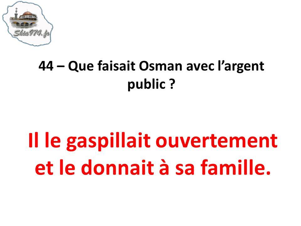 44 – Que faisait Osman avec l'argent public