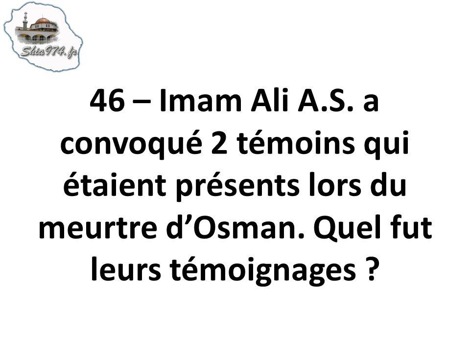 46 – Imam Ali A.S. a convoqué 2 témoins qui étaient présents lors du meurtre d'Osman.
