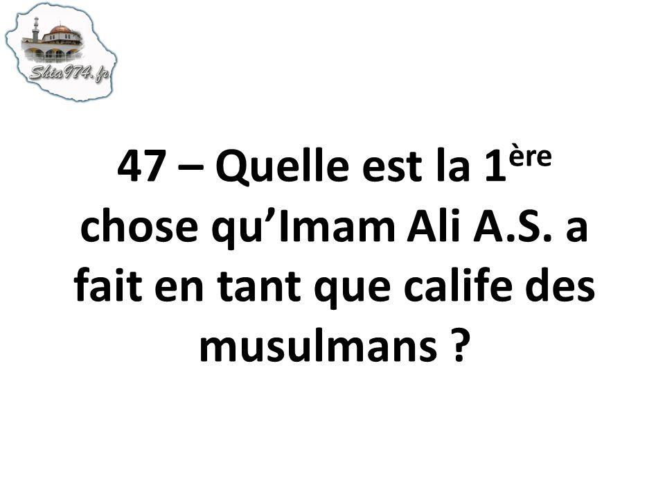 47 – Quelle est la 1ère chose qu'Imam Ali A. S