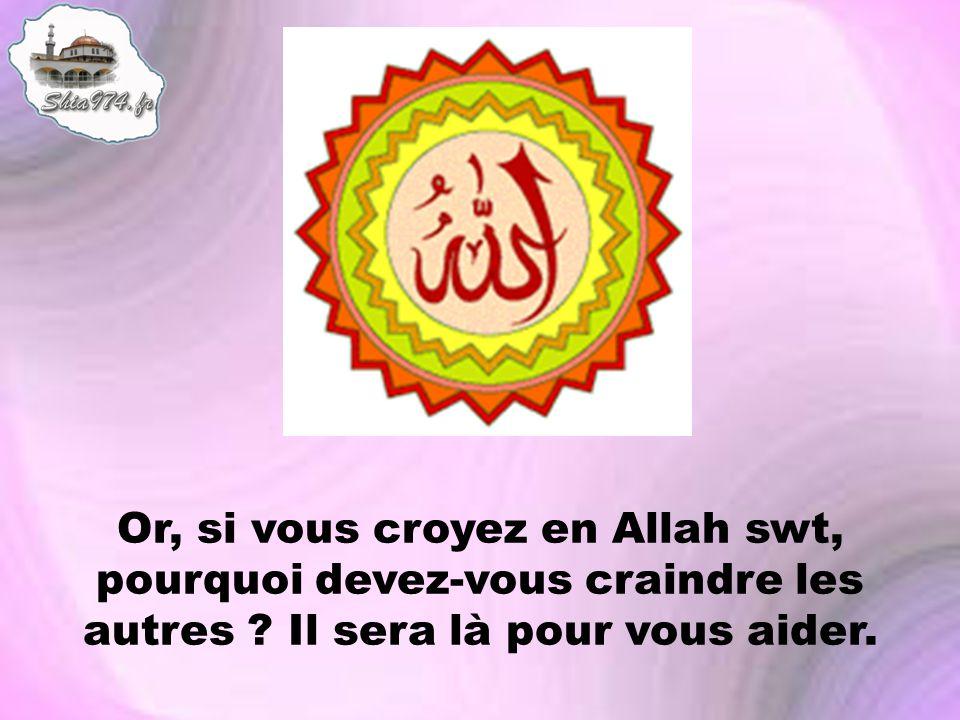 Or, si vous croyez en Allah swt, pourquoi devez-vous craindre les autres .