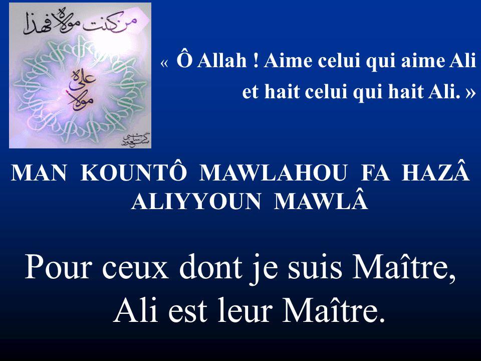 MAN KOUNTÔ MAWLAHOU FA HAZÂ ALIYYOUN MAWLÂ