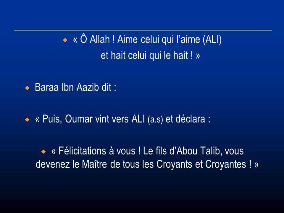 « Ô Allah ! Aime celui qui l'aime (ALI) et hait celui qui le hait ! »