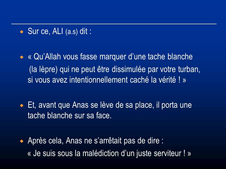 Sur ce, ALI (a.s) dit : « Qu'Allah vous fasse marquer d'une tache blanche.